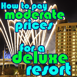 How to stay at a Deluxe Resort for Moderate prices