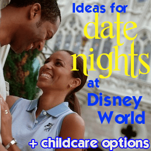 Date night ideas for Disney World plus childcare options
