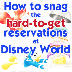 How to snag hard to get dining reservations from WDWPrepSchool.com