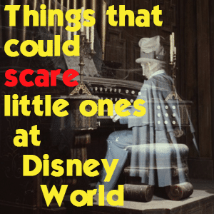 Things that could scare little ones at Disney World