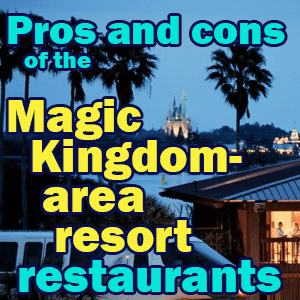 Pros and cons of all Magic Kingdom-area resort restaurants