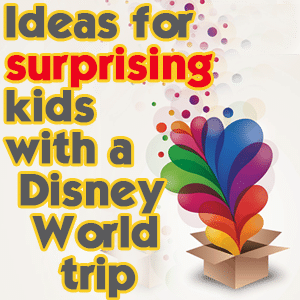 Ideas for surprising kids with a Disney World trip   PREP020 from WDWPrepSchool.com