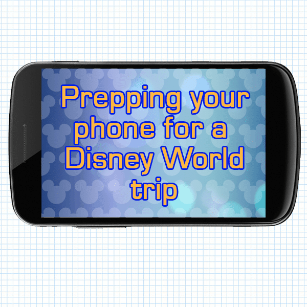 Getting your phone ready for your Disney World trip   PREP042 from WDWPrepSchool.com