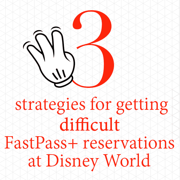 How to get difficult FastPass+ reservations from WDWPrepSchool.com