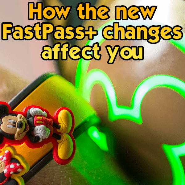 How the new FastPass+ changes affect you