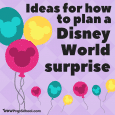 Ideas for how to plan a Disney World surprise