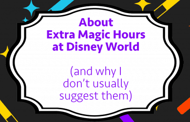 aboutextramagichours 1 390x250 - About Extra Magic Hours at Disney World (and why I don't usually suggest them)