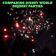 Comparing Disney World dessert parties
