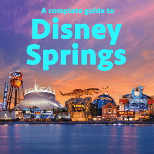 Complete guide to Downtown Disney (Disney Springs)