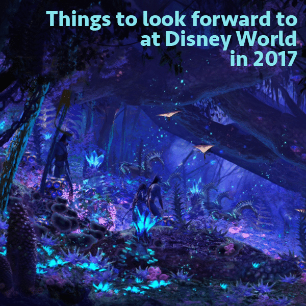 Things to look forward to at Disney World in 2017   WDW Prep School
