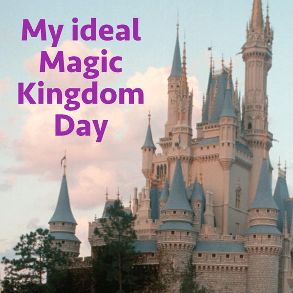 My ideal Magic Kingdom Day