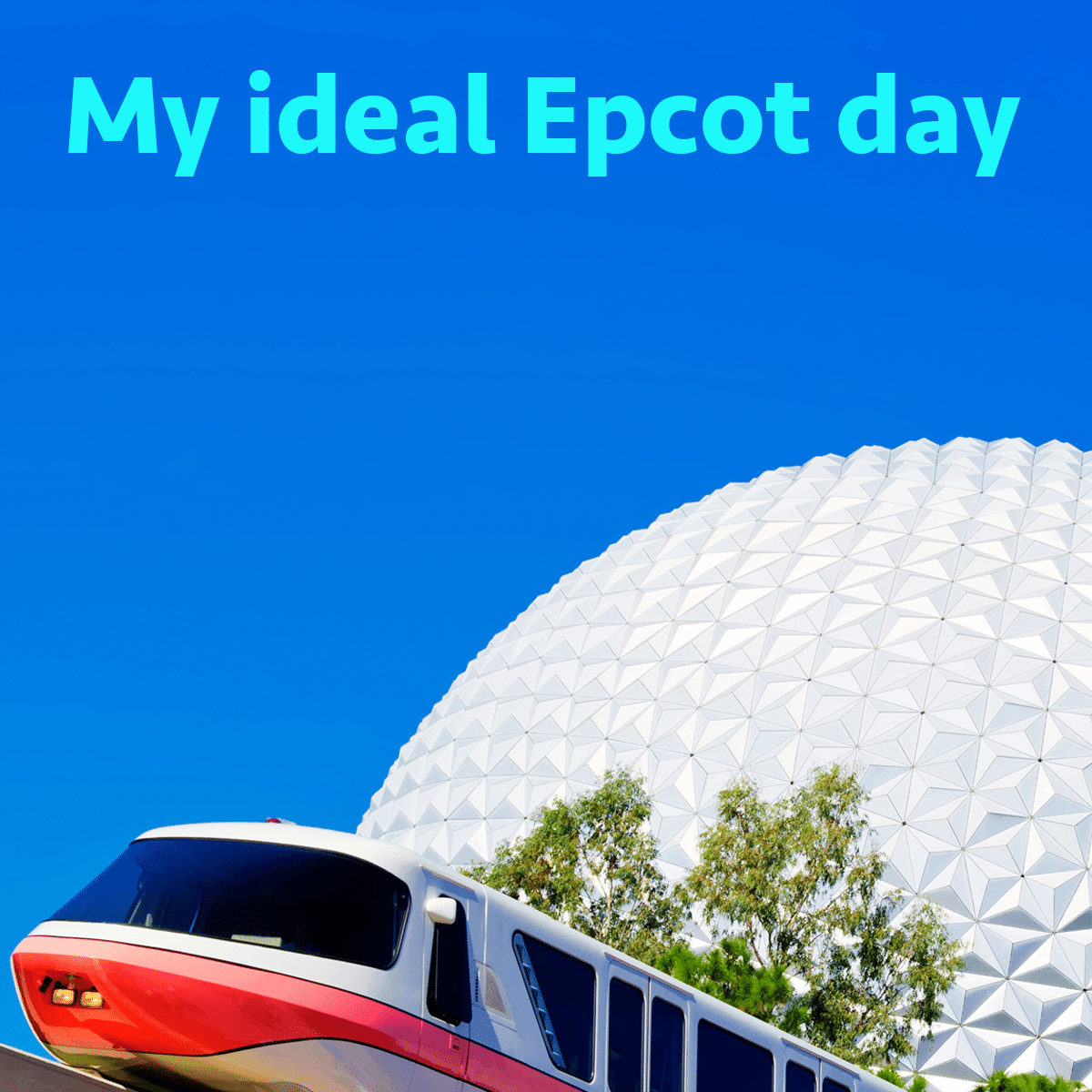 My ideal Epcot day