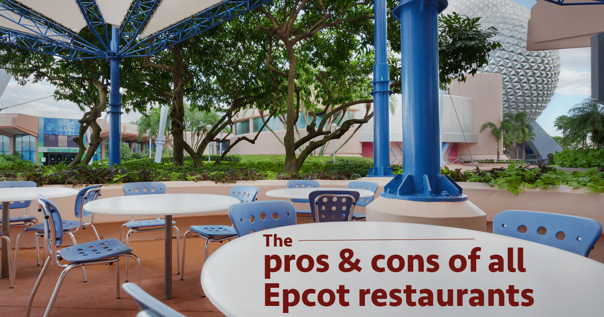 Pros And Cons For All Epcot Restaurants Wdw Prep School