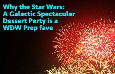 Why the Star Wars: A Galactic Spectacular Dessert Party is a WDW Prep Fave | WDW Prep School
