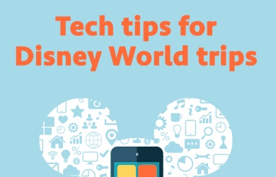 techtips 390x250 - Tech tips for Disney World trips