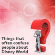 Things that often confuse people about Disney World